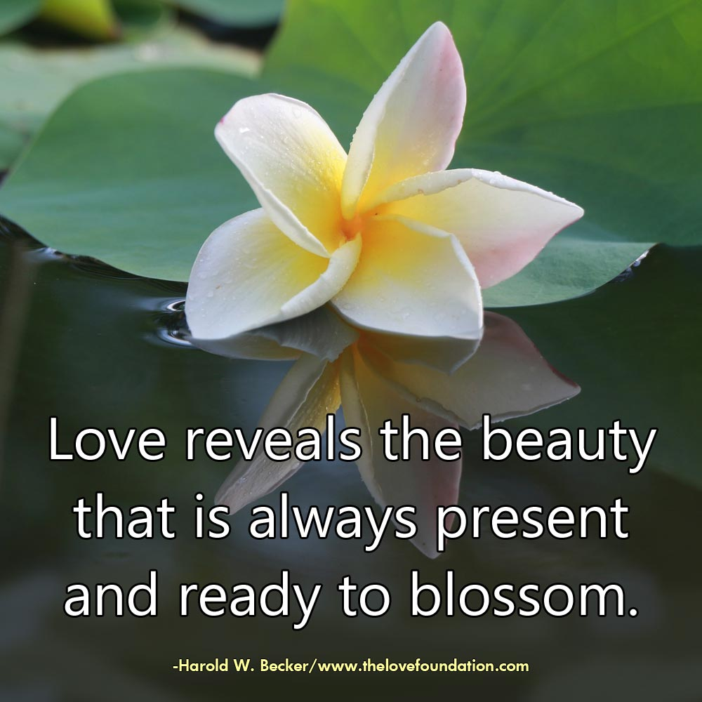 Love-reveals-the-beauty-that-is-always-present-and-ready-to-blossom.