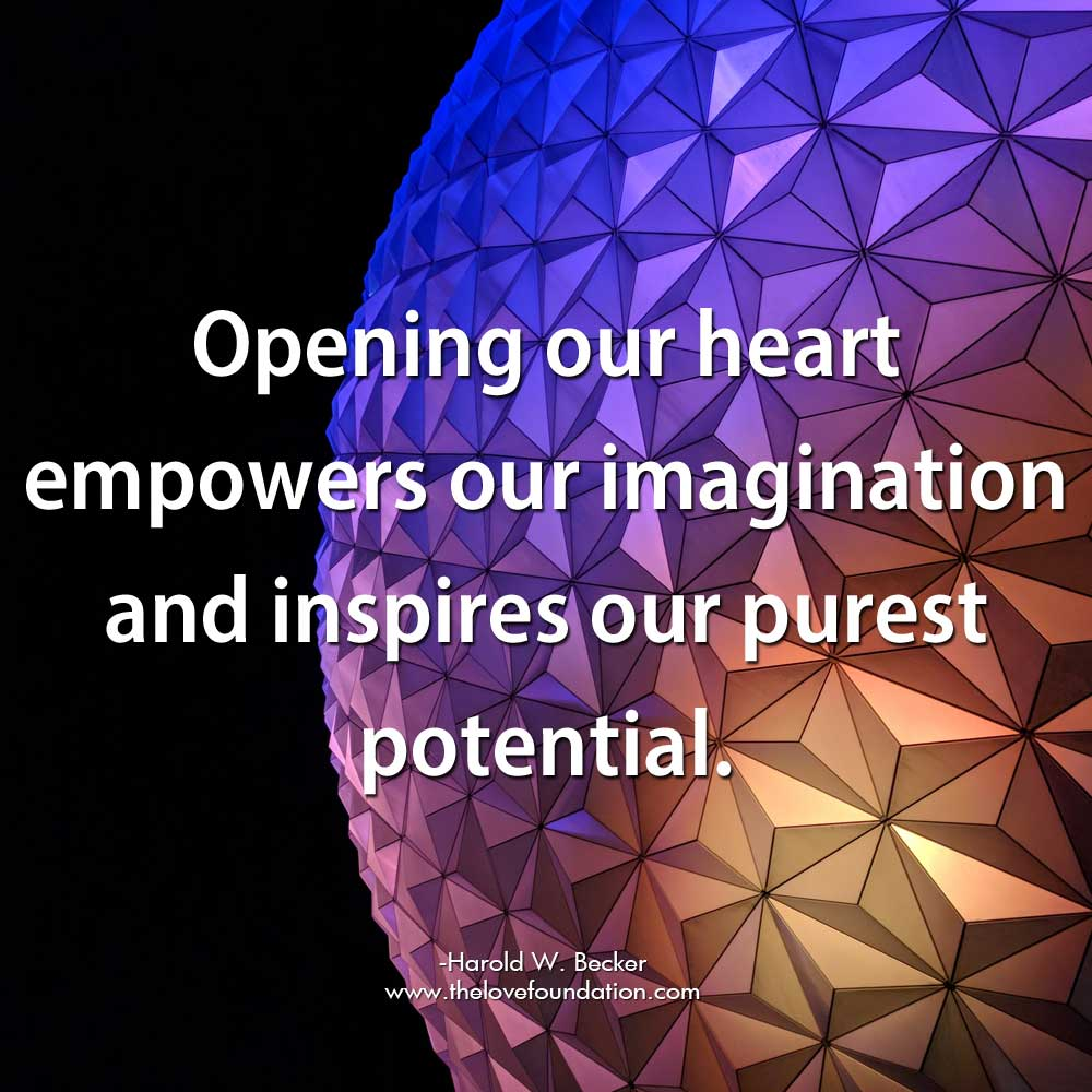 Opening our heart empowers our imagination and inspires our purest potential.